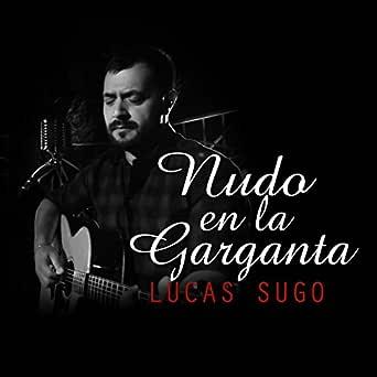 Nudo En La Garganta Lucas Sugo Mp3 Downloads