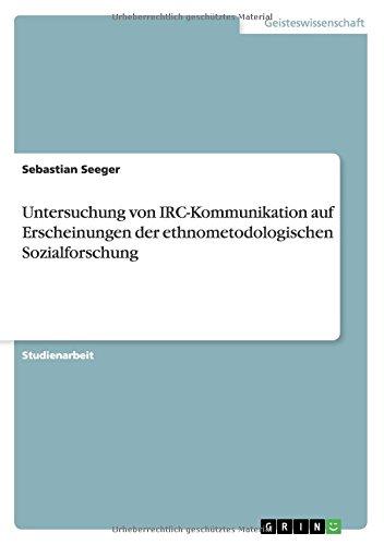 Untersuchung von IRC-Kommunikation auf Erscheinungen der ethnometodologischen Sozialforschung (German Edition) pdf epub