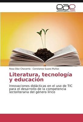 Literatura, tecnología y educación: Innovaciones didácticas en el uso de TIC para el desarrollo de la competencia lectoliteraria del género lírico (Spanish ...