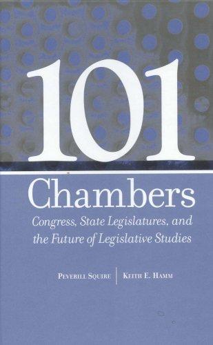101 Chambers: Congress, State Legislatures, and the Future of Legislative Studies (Parliaments and Legislatures Series)