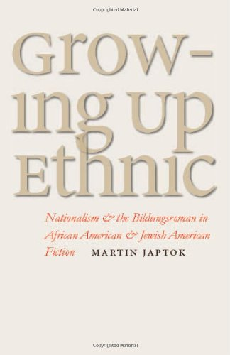 Download Growing Up Ethnic: Nationalism and the Bildungsroman in African American and Jewish American Fiction pdf epub
