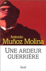 Une ardeur guerrière par Antonio Muñoz Molina