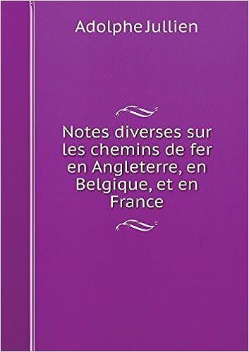 Livre Notes Diverses Sur Les Chemins de Fer En Angleterre, En Belgique, Et En France pdf epub