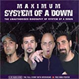 Maximum System of a Down: The Unauthorised Biography of System Of A Down