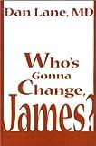 Who's Gonna Change, James?, Daniel M. Lane, 0595138608