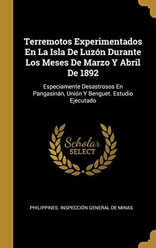 Terremotos Experimentados En La Isla de Luzón Durante Los Meses de Marzo Y Abril de 1892 Especiamente Desastrosos En Pangasinán, Unión Y Benguet. Estudio Ejecutado  (Tapa Dura)