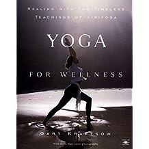 Yoga for Wellness: Healing with the Timeless Teachings of Viniyoga by Gary Kraftsow (1999-10-01)