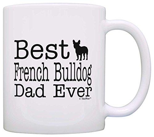 Dog Lover Mug Best French Bulldog Dad Ever Dog Puppy Supplies Gift Coffee Mug Tea Cup White