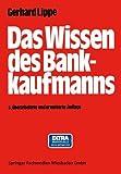 Das Wissen des Bankkaufmanns : -- Bankbetriebslehre -- Betriebswirtschaftslehre -- Bankrecht -- Wirtschaftsrecht -- Rechnungswesen --, Lippe, Gerhard, 3663000761