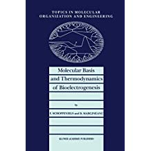 Molecular Basis and Thermodynamics of Bioelectrogenesis (Topics in Molecular Organization and Engineering)