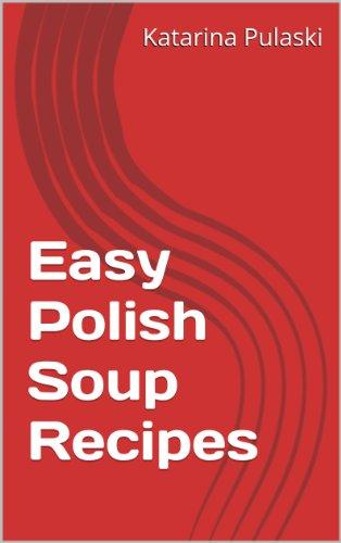 Easy Polish Soup Recipes by Katarina Pulaski