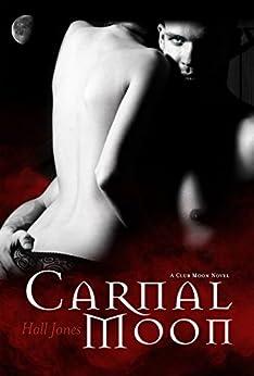 Carnal Moon: A Club Moon Novel (The Club Moon Series Book 1) by [Jones, Hall]