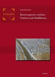 Bestattungssitten zwischen Tradition und Modifikation: Kulturelle Austauschprozesse in den griechischen Kolonien in Unteritalien und Sizilien vom 8. bis zum 5. Jahrhundert v. Chr. (Italika)
