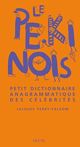 Le Pékinois. Petit dictionnaire anagrammatique des célébrités Broché – 8 mars 2007 Jacques Perry-salkow Le Seuil 2020931761 9782020931762_DMEDIA_US