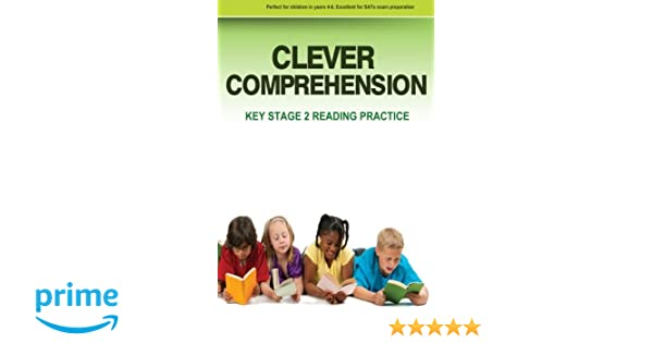 Clever Comprehension: Key Stage 2 Reading & Comprehension Practice ...