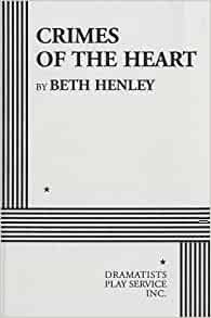 A critique of crimes of the heart a play by beth henley