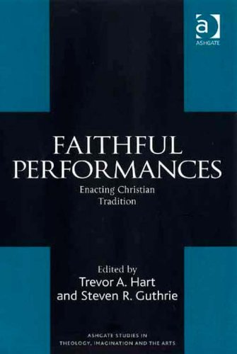 Download Faithful Performances: Enacting Christian Tradition (Ashgate Studies in Theology, Imagination and the Arts) Pdf