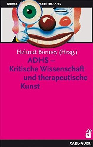 ADHS - Kritische Wissenschaft und therapeutische Kunst