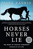 Horses Never Lie: The Heart of Passive Leadership: more info