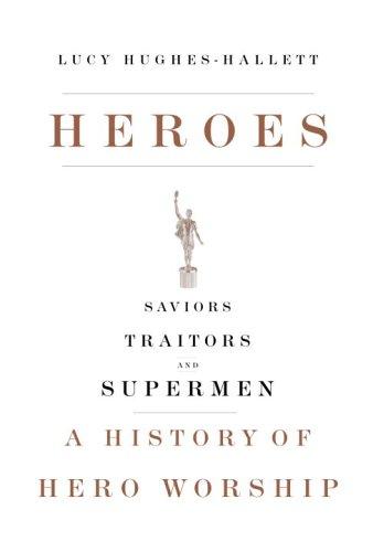 Heroes: Saviors, Traitors, and Supermen: A History of Hero Worship ebook