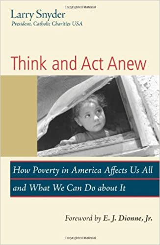 Think and Act Anew: How Poverty in America Affects Us All and What We Can Do about It