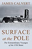 Surface at the Pole: The Extraordinary Voyages of the USS Skate