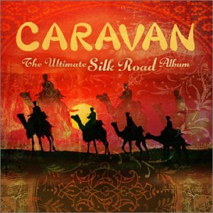 Silk Album - Caravan: The Ultimate Silk Road Album