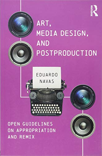 Art, Media Design, and Postproduction: Open Guidelines on Appropriation and Remix (Remix-design)