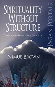 Pagan Portals - Spirituality Without Structure: The Power of Finding Your Own Path by Nimue Brown (2013-11-07)