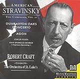 American Stravinsky: The Composer, Vol. 4 (Dumbarton Oaks Concerto / Agon / Circus Polka / Star-Spangled Banner)