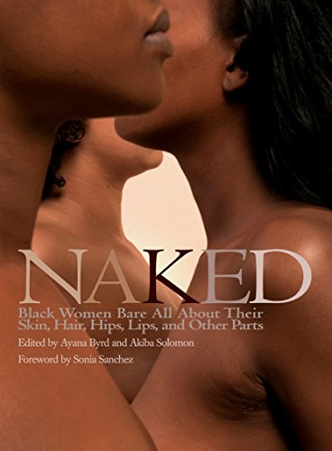 Search : Naked: Black Women Bare All About Their Skin, Hair, Hips, Lips, and Other Parts