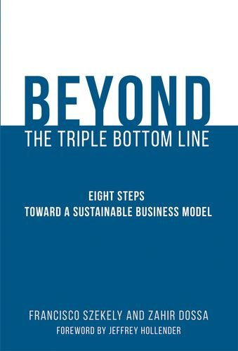 Beyond the Triple Bottom Line: Eight Steps toward a Sustainable Business Model (MIT Press)