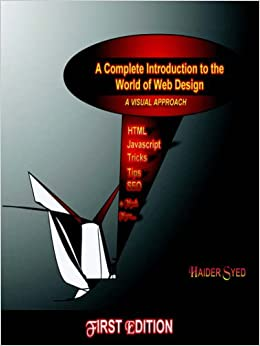 A Complete Introduction To The World Of Web Design A Visual Approach Syed Haider 9781411618152 Amazon Com Books