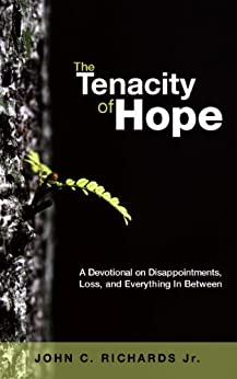 The Tenacity of Hope: A Devotional on Disappointments, Loss, and Everything In Between by [Richards Jr., John C.]
