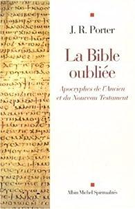 La Bible oubliée : Apocryphes de l'Ancien et du Nouveau Testament par Joshua Roy Porter