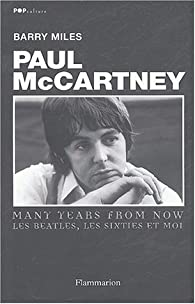 Paul McCartney : Many Years From Now. Les Beatles, les sixties et moi par Barry Miles