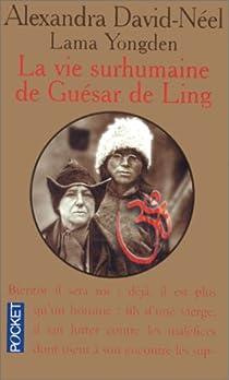 La vie surhumaine de Guésar de Ling, le héros tibétain par David-Néel