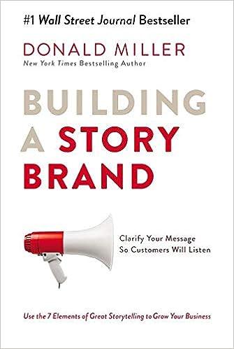 Building a StoryBrand: Clarify Your Message So Customers Will Listen - Miller, Donald - Amazon.de: Bücher