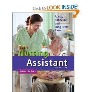 The Nursing AssistantAcute, Subacute, and Long-Term Care (5th Edition) by