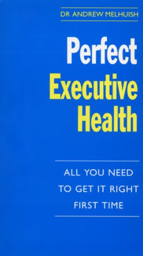 Perfect Executive Health: All You Need to Get it Right First Time (The perfect series) ()