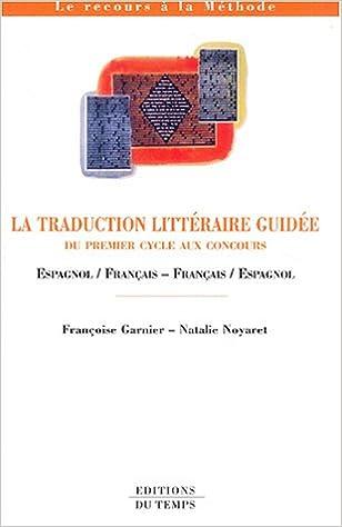 En ligne téléchargement La traduction littéraire guidée : Du premier cycle aux concours Espagnol/Français - Français/Espagnol pdf epub