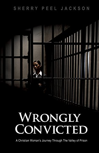 Wrongly Convicted: A Christian Woman's Journey Through the Valley of Prison