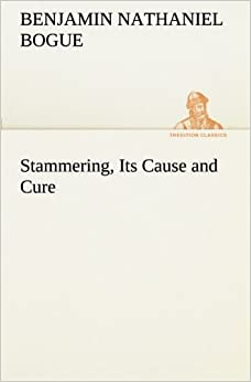 Stammering, Its Cause and Cure (TREDITION CLASSICS)