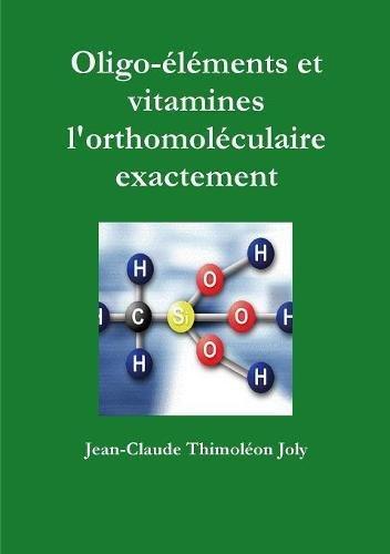 Oligo-elements et vitamines l'orthomoleculaire exactement  [Thimoleon Joly, Jean-Claude] (Tapa Blanda)