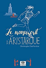 Le manuscrit d'Aristarque par Christophe Chaffardon