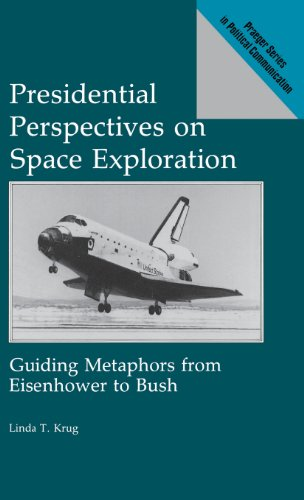 Presidential Perspectives on Space Exploration: Guiding Metaphors from Eisenhower to Bush (Praeger Series in Political Communication) by Praeger