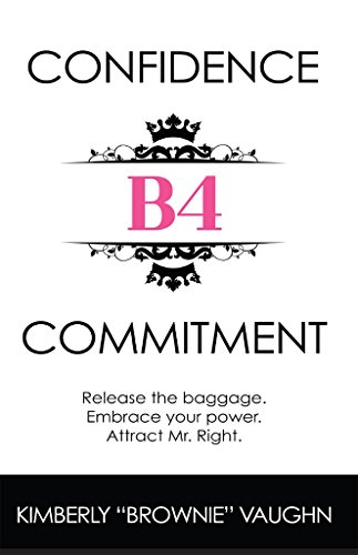(Confidence B4 Commitment: Release the baggage. Embrace your power. Attract Mr. Right.)