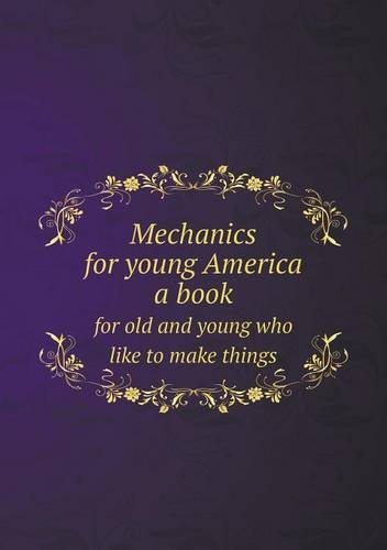Download Mechanics for young America a book for old and young who like to make things pdf