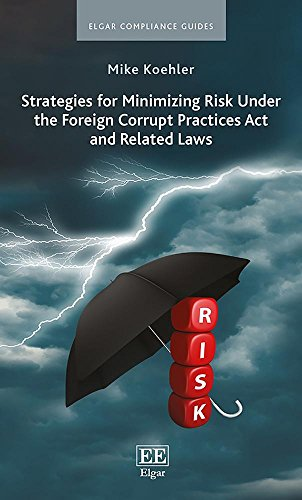 Strategies for Minimizing Risk Under the Foreign Corrupt Practices Act and Related Laws (Elgar Compliance Guides)