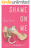 Shame On Me (Fool Me Once Book 2)